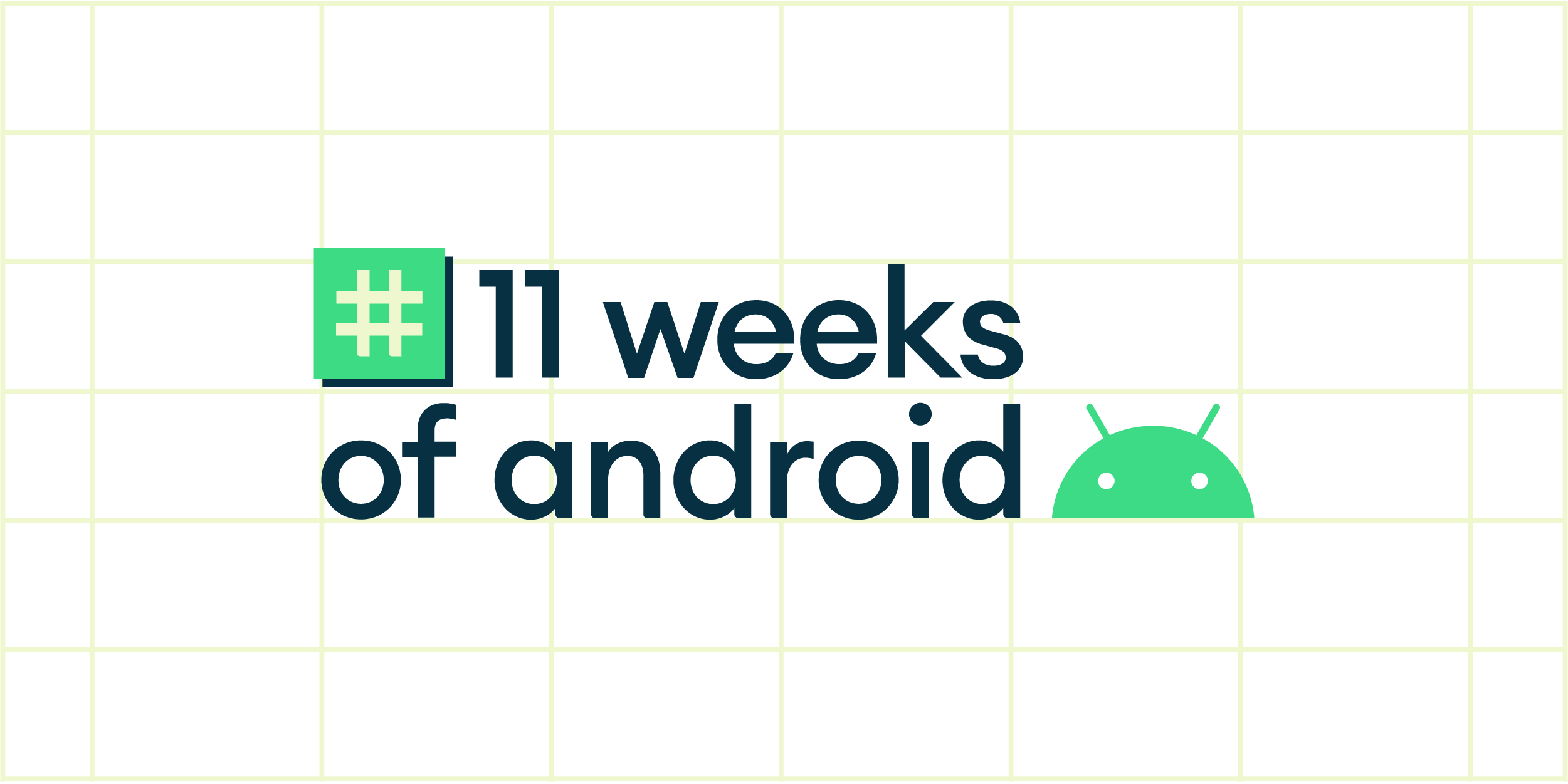 11 weeks of Android